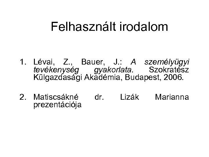 Felhasznált irodalom 1. Lévai, Z. , Bauer, J. : A személyügyi tevékenység gyakorlata. Szokratész