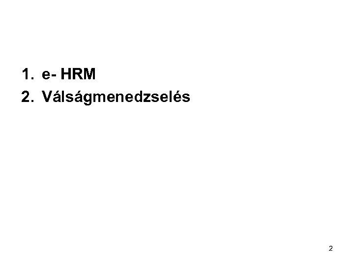 1. e- HRM 2. Válságmenedzselés 2