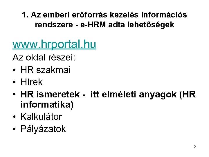 1. Az emberi erőforrás kezelés információs rendszere - e-HRM adta lehetőségek www. hrportal. hu