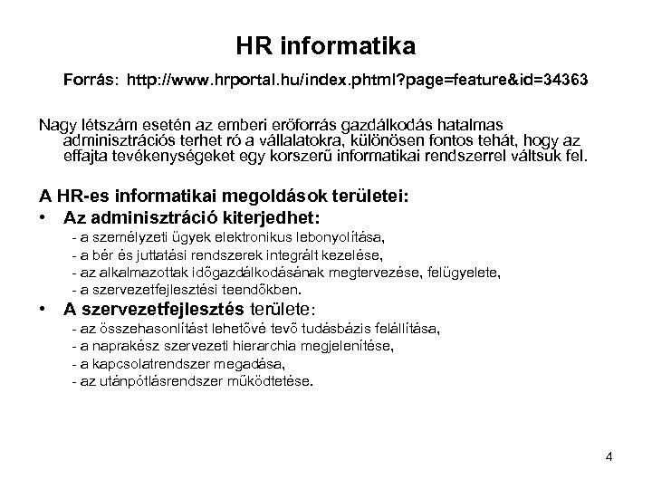 HR informatika Forrás: http: //www. hrportal. hu/index. phtml? page=feature&id=34363 Nagy létszám esetén az emberi