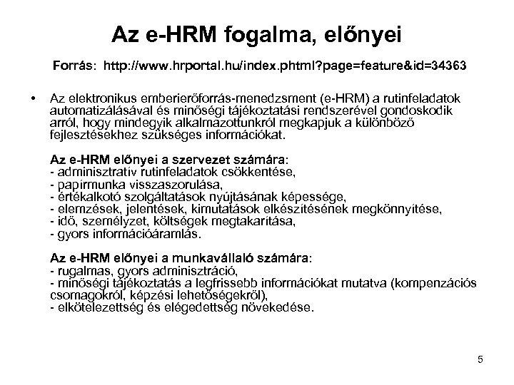 Az e-HRM fogalma, előnyei Forrás: http: //www. hrportal. hu/index. phtml? page=feature&id=34363 • Az elektronikus