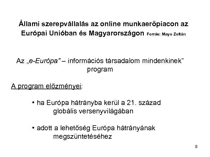 Állami szerepvállalás az online munkaerőpiacon az Európai Unióban és Magyarországon Forrás: Mayo Zoltán Az