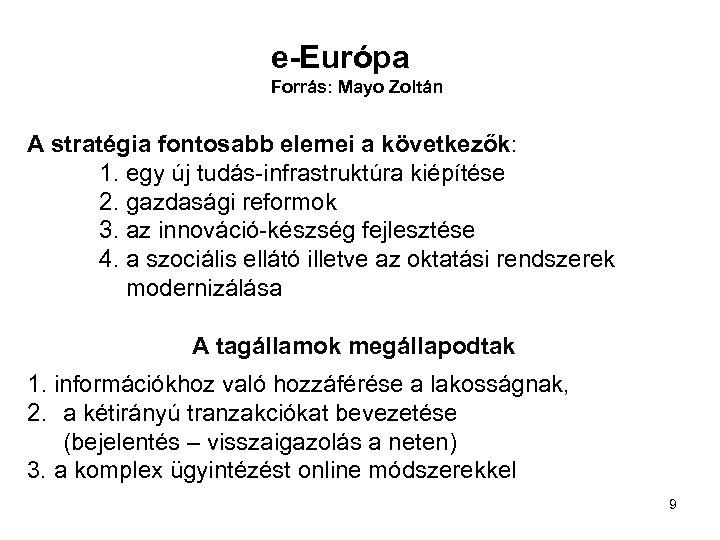 e-Európa Forrás: Mayo Zoltán A stratégia fontosabb elemei a következők: 1. egy új tudás-infrastruktúra