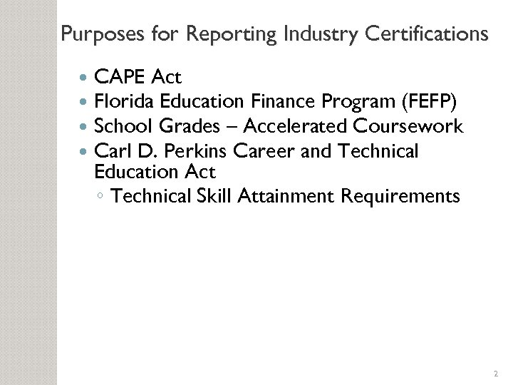 Purposes for Reporting Industry Certifications CAPE Act Florida Education Finance Program (FEFP) School Grades
