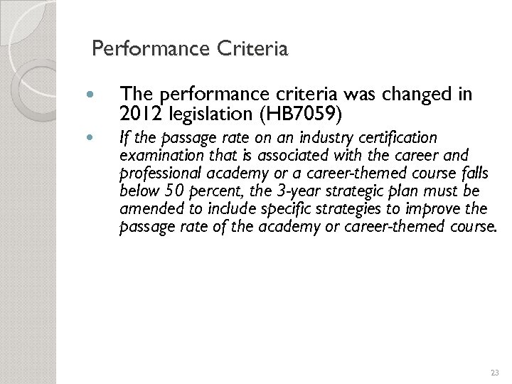 Performance Criteria The performance criteria was changed in 2012 legislation (HB 7059) If the