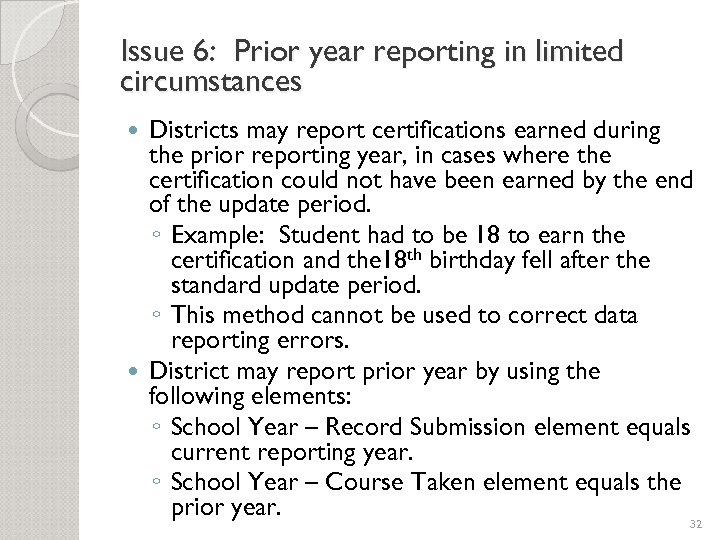 Issue 6: Prior year reporting in limited circumstances Districts may report certifications earned during