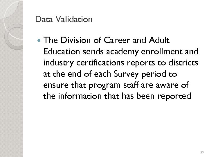 Data Validation The Division of Career and Adult Education sends academy enrollment and industry