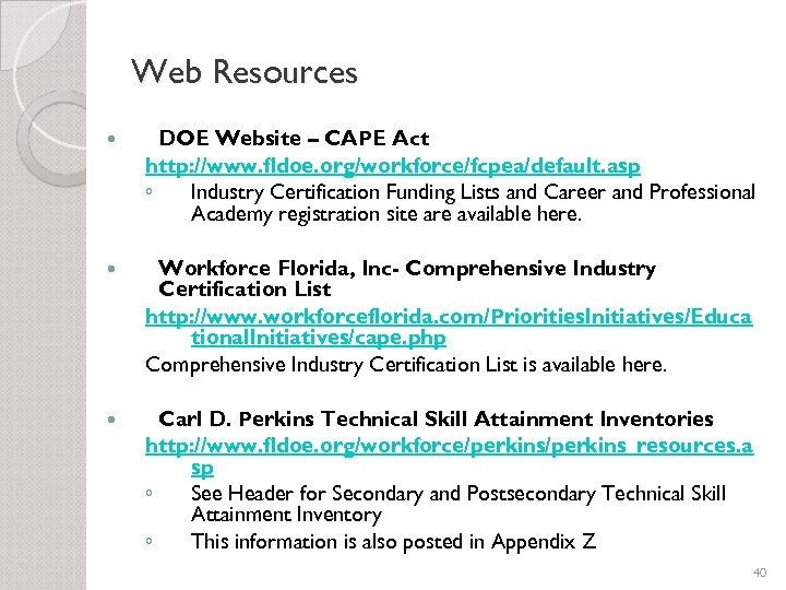 Web Resources DOE Website – CAPE Act http: //www. fldoe. org/workforce/fcpea/default. asp ◦ Industry