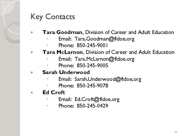 Key Contacts Tara Goodman, Division of Career and Adult Education Email: Tara. Goodman@fldoe. org