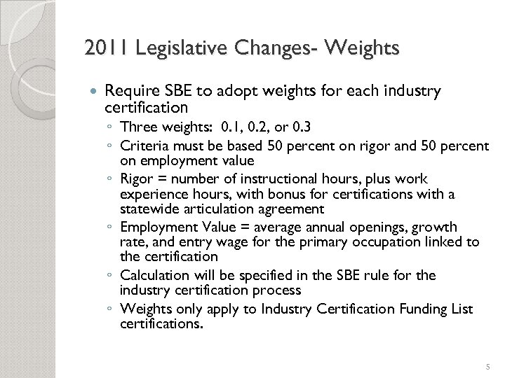 2011 Legislative Changes- Weights Require SBE to adopt weights for each industry certification ◦
