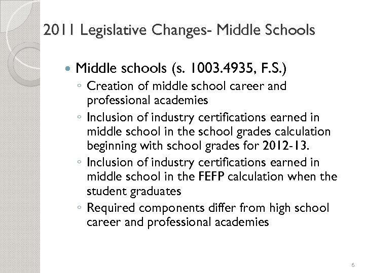 2011 Legislative Changes- Middle Schools Middle schools (s. 1003. 4935, F. S. ) ◦