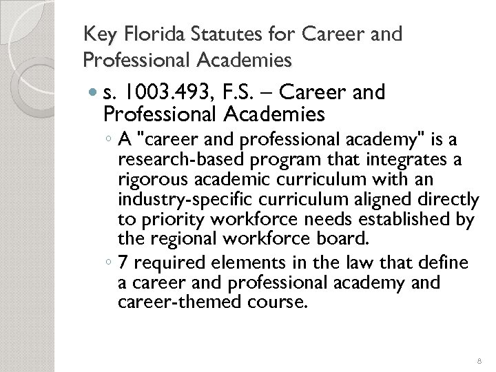 Key Florida Statutes for Career and Professional Academies s. 1003. 493, F. S. –