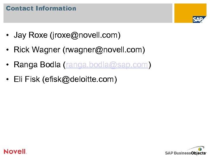 Contact Information • Jay Roxe (jroxe@novell. com) • Rick Wagner (rwagner@novell. com) • Ranga
