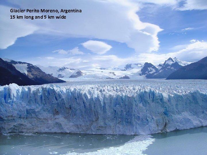 Glacier Perito Moreno, Argentina 15 km long and 5 km wide