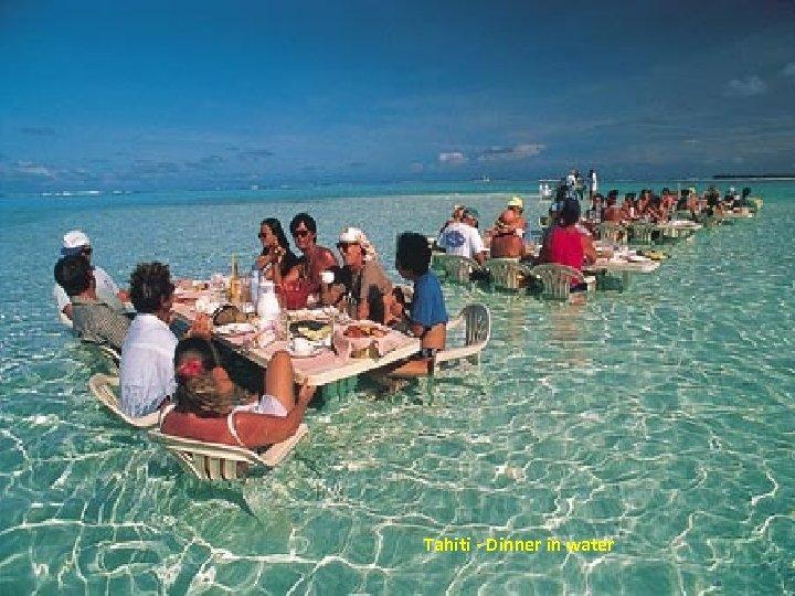 Tahiti - Dinner in water