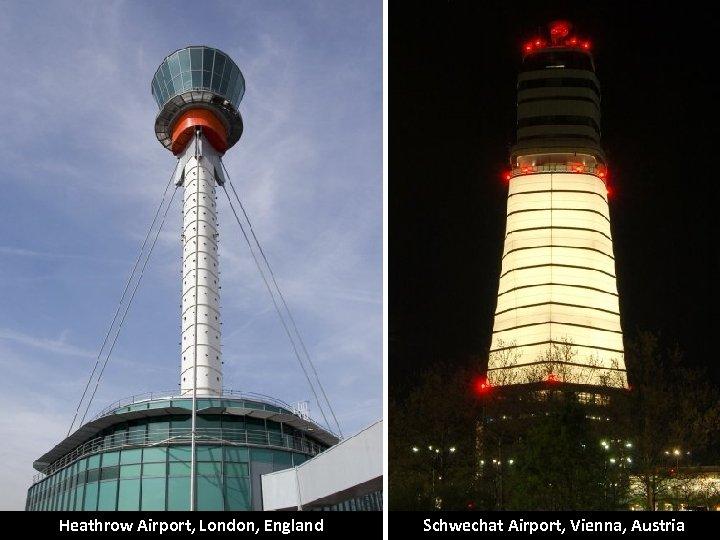 Heathrow Airport, London, England Schwechat Airport, Vienna, Austria