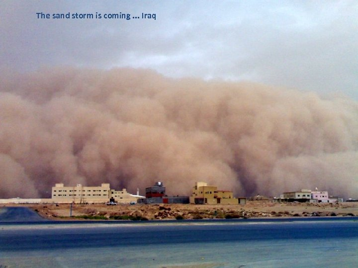 The sand storm is coming. . . Iraq