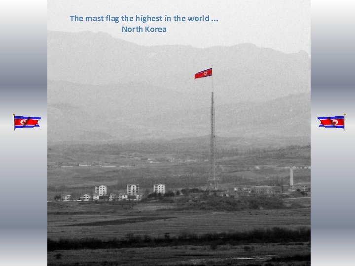 The mast flag the highest in the world. . . North Korea
