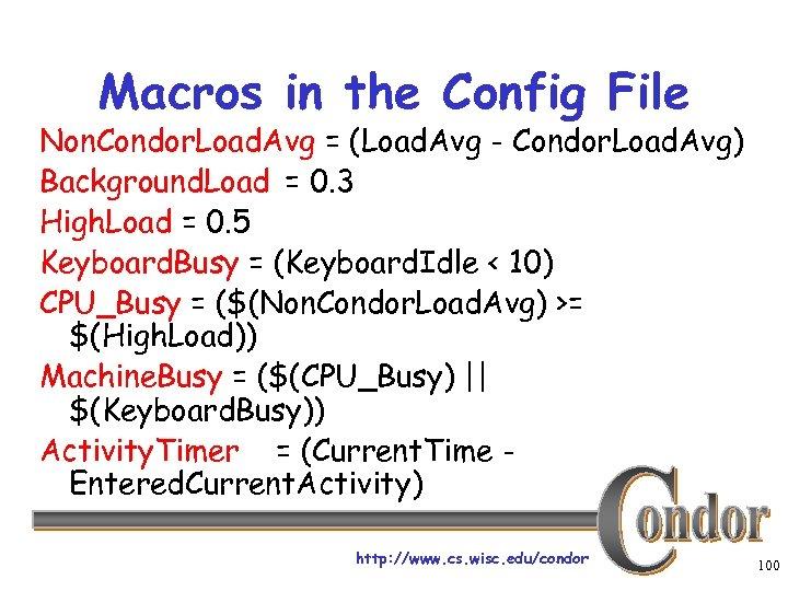 Macros in the Config File Non. Condor. Load. Avg = (Load. Avg - Condor.