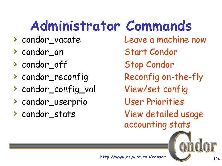 › › › › Administrator Commands condor_vacate condor_on condor_off condor_reconfig condor_config_val condor_userprio condor_stats Leave