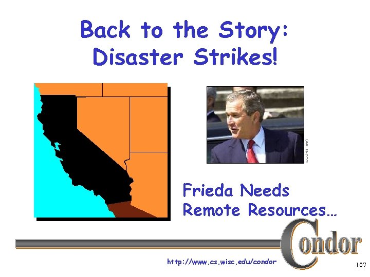 Back to the Story: Disaster Strikes! Frieda Needs Remote Resources… http: //www. cs. wisc.