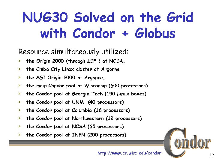 NUG 30 Solved on the Grid with Condor + Globus Resource simultaneously utilized: ›