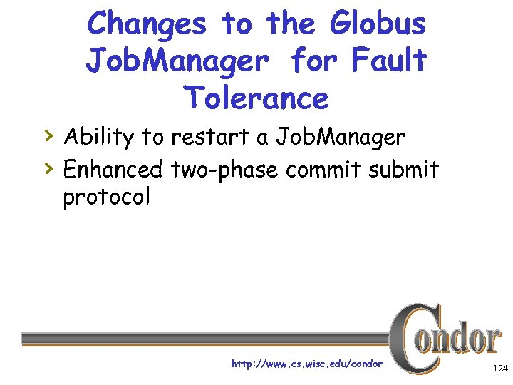 Changes to the Globus Job. Manager for Fault Tolerance › Ability to restart a