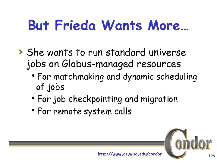 But Frieda Wants More… › She wants to run standard universe jobs on Globus-managed