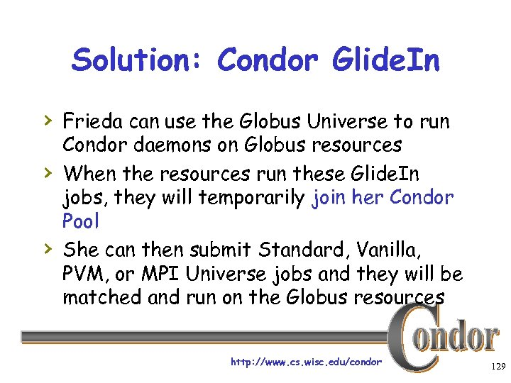 Solution: Condor Glide. In › Frieda can use the Globus Universe to run ›