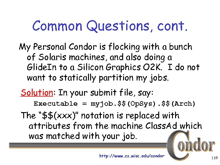 Common Questions, cont. My Personal Condor is flocking with a bunch of Solaris machines,