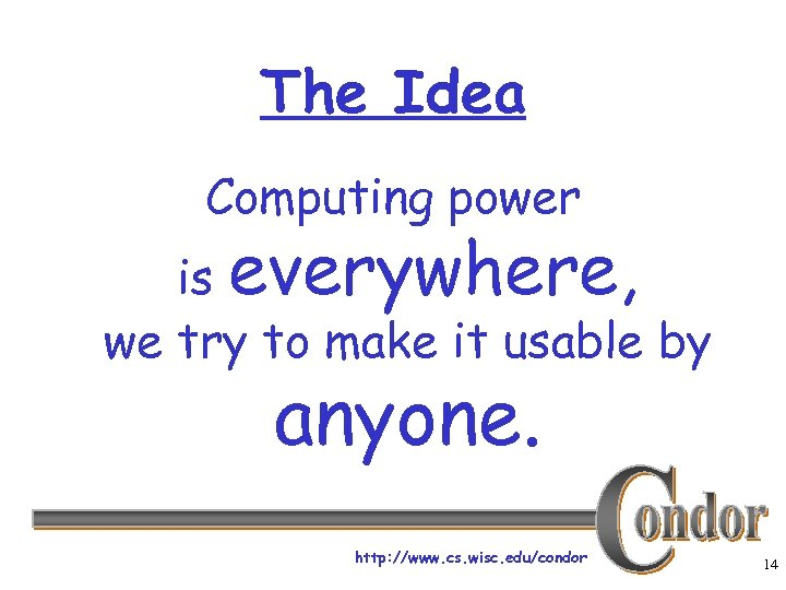 The Idea Computing power is everywhere, we try to make it usable by anyone.