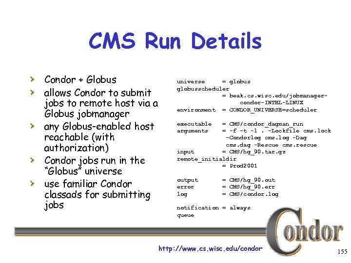 CMS Run Details › Condor + Globus › allows Condor to submit › ›