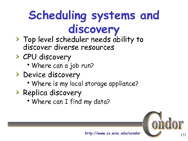 Scheduling systems and discovery › Top level scheduler needs ability to › discover diverse
