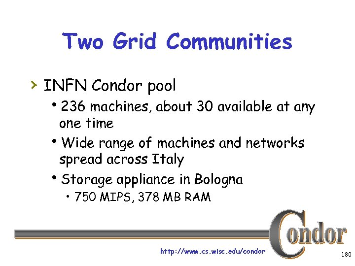 Two Grid Communities › INFN Condor pool h 236 machines, about 30 available at