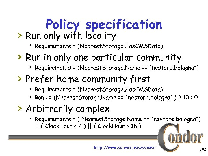 Policy specification › Run only with locality h Requirements = (Nearest. Storage. Has. CMSData)