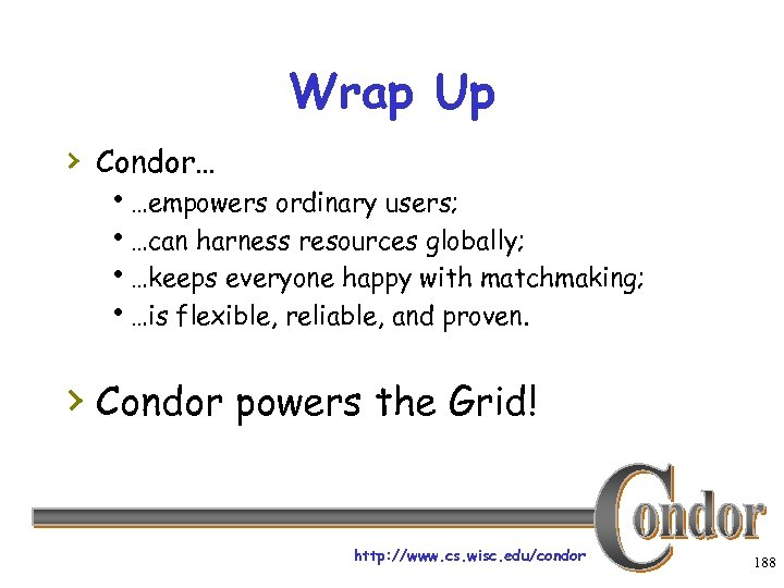 Wrap Up › Condor… h…empowers ordinary users; h…can harness resources globally; h…keeps everyone happy