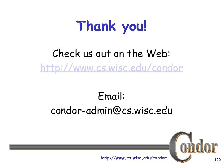 Thank you! Check us out on the Web: http: //www. cs. wisc. edu/condor Email: