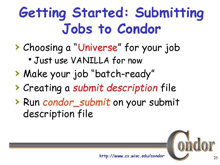 """Getting Started: Submitting Jobs to Condor › Choosing a """"Universe"""" for your job h."""