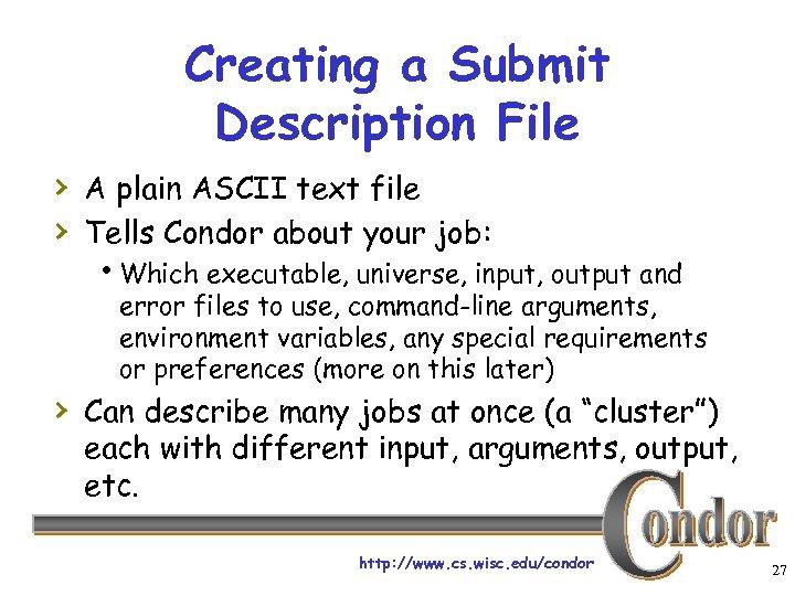 Creating a Submit Description File › A plain ASCII text file › Tells Condor