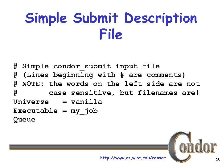 Simple Submit Description File # Simple condor_submit input file # (Lines beginning with #