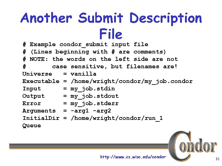 Another Submit Description File # Example condor_submit input file # (Lines beginning with #