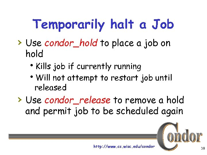 Temporarily halt a Job › Use condor_hold to place a job on hold h.