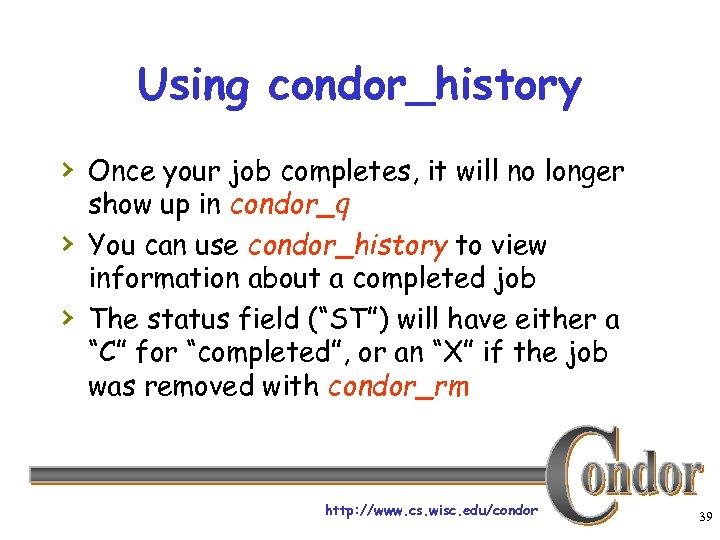 Using condor_history › Once your job completes, it will no longer › › show