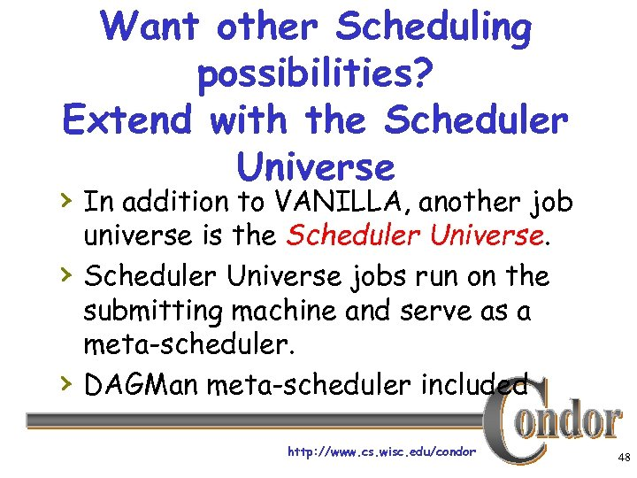 Want other Scheduling possibilities? Extend with the Scheduler Universe › In addition to VANILLA,