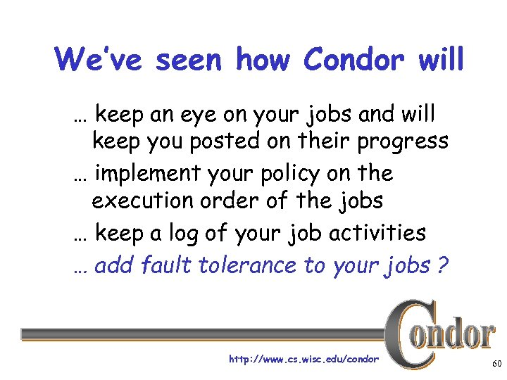 We've seen how Condor will … keep an eye on your jobs and will