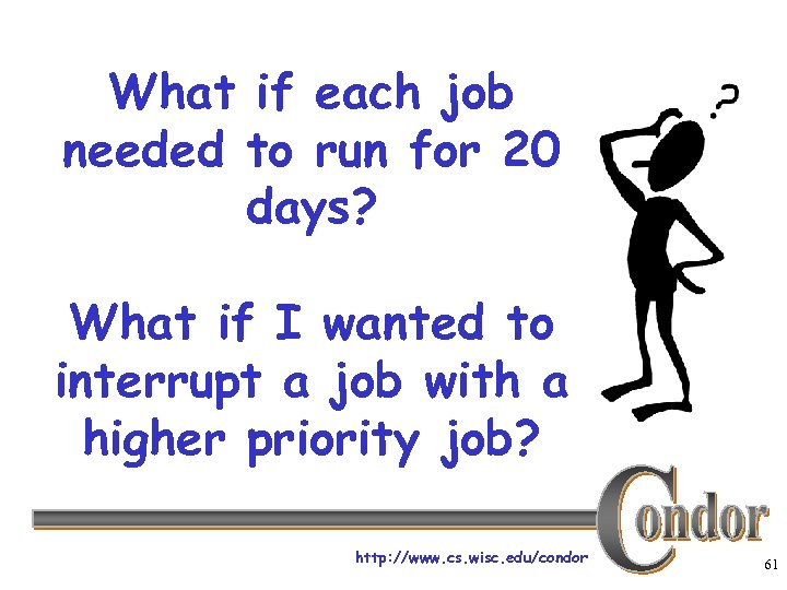 What if each job needed to run for 20 days? What if I wanted