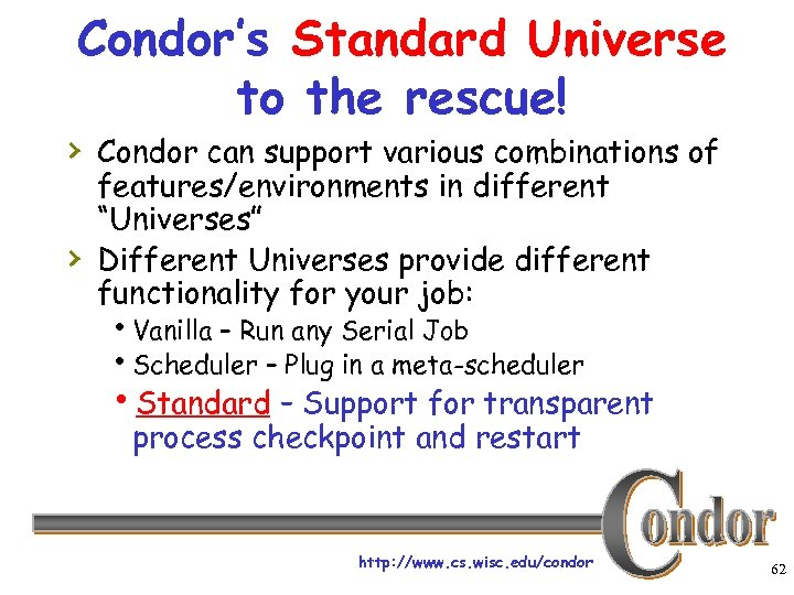 Condor's Standard Universe to the rescue! › Condor can support various combinations of ›
