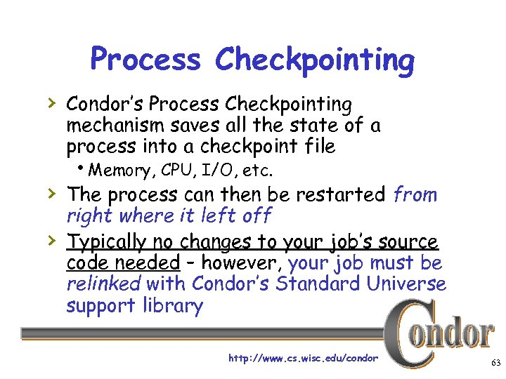 Process Checkpointing › Condor's Process Checkpointing mechanism saves all the state of a process
