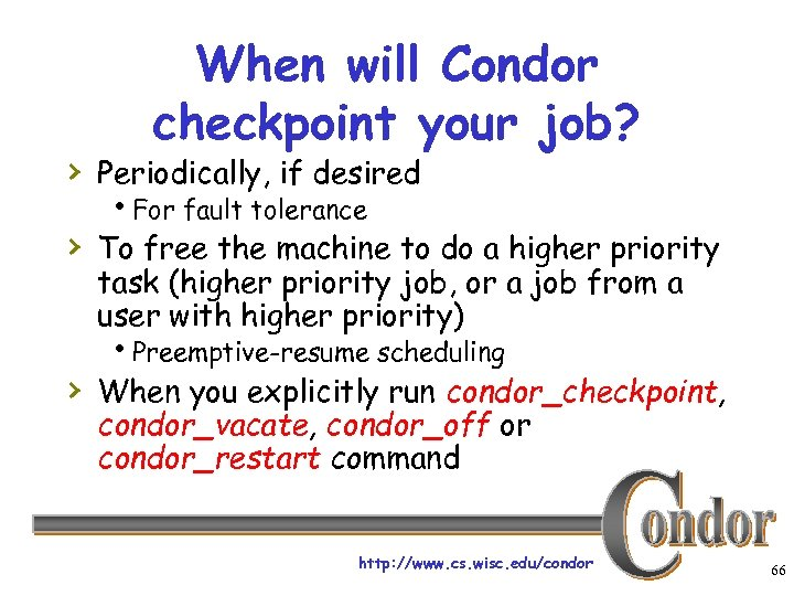 When will Condor checkpoint your job? › Periodically, if desired h. For fault tolerance