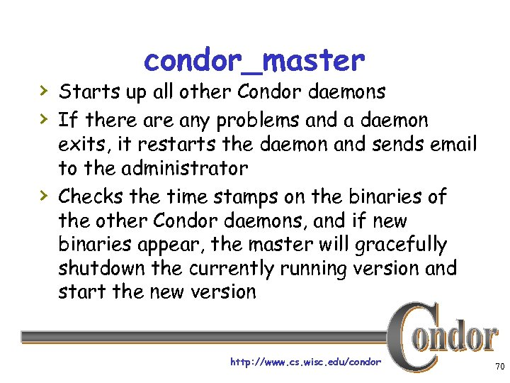 condor_master › Starts up all other Condor daemons › If there any problems and
